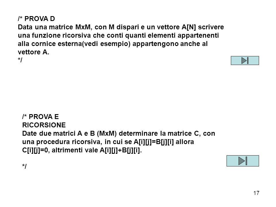 /* PROVA D Data una matrice MxM, con M dispari e un vettore A[N] scrivere. una funzione ricorsiva che conti quanti elementi appartenenti.